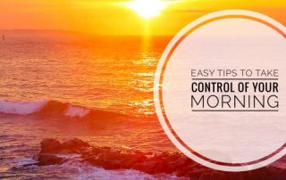 Easy Tips to Take Control of Your Morning